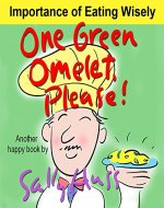 Children's Books: ONE GREEN OMELET, PLEASE! (Adorable Rhyming Bedtime Story/Picture Book, About Discovering, Appreciating, and Mindful Eating, for Beginner Readers, with 30 Illustrations, Ages 2-8) - Book Cover