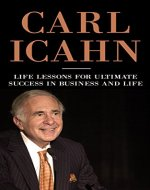 Carl Icahn - Life Lessons For Ultimate Success In Business And Life (Investment, Investor, Carl Icahn Investor, Stockbroker, Businessman) - Book Cover