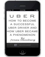 Uber - How To Become a Successful Uber Driver And How Uber Became A Phenomenon - Book Cover