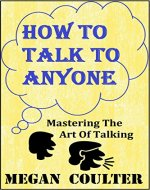 How To Talk To Anyone: Mastering The Art Of Talking - Book Cover