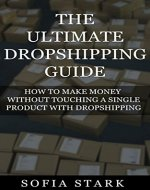 The Ultimate Dropshipping Guide - How to Make Money Without Touching a Single Product With Dropshipping(Dropshipping, Ecommerce, Digital Nomad, Location Independence) - Book Cover