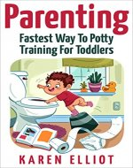 Parenting: Fastest Way To Potty Training For Toddlers (Parenting, Potty Training, Toilet training, toddlers,toilet,child development,babies,) - Book Cover