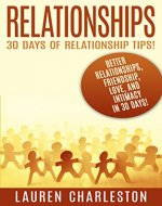 Relationships: 30 Days Of Relationship Tips: Better Relationships, Friendship, Love, And Intimacy - In 30 Days! (Relationship Advice, Dating, Dating Advice, Friendship, Love And Friendship) - Book Cover