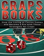 Craps Books: Stop the Losing at Casino Games and Become a Pro with These Strategies for Craps (Casino Gambling, Craps Kindle, Blackjack Game, Gambling Books, Gambling Addiction) - Book Cover