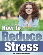 How to Reduce Stress: Discover the Best Ways to Relieve Stress When You're Feeling Overwhelmed - Book Cover