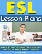 ESL Lesson Plans: An ESL Teacher's Essential Guide to Lesson Planning, Including Samples and Ideas - Book Cover