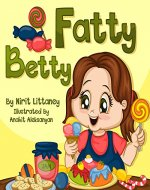 Children's books: Fatty Betty. Beautiful illustrated picture book for kids, Value book for children, Early readers, Bedtime story for kids. Happy Children's ... Book 2. (Happy Children's Books Collection) - Book Cover