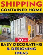 Shipping Container Home: 30+ Easy Decorating & Designing Ideas: Tiny House Living, Shipping Container, Shipping Container Designs, Shipping Container Home ... construction, shipping container designs) - Book Cover