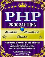PHP: Programming, Master's Handbook: A TRUE Beginner's Guide! Problem Solving, Code, Data Science,  Data Structures & Algorithms (Code like a PRO in 24 ... r programming, iOS development) - Book Cover
