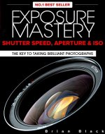 Exposure Mastery: Aperture, Shutter Speed & ISO. The Key to Creative Digital Photography - Book Cover