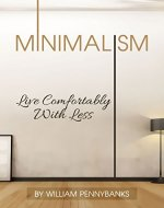 Minimalism: Live Comfortably With Less (Simple Living, Frugality, Decluttering, Simplicity) - Book Cover