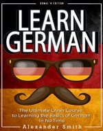 German: Learn German - The Ultimate Crash Course to Learning the Basics of the German Language in No Time - German Verbs & German Vocabulary (German, Germany, ... verbs, tourists, dictionary Book 1) - Book Cover