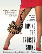 Taming The Trouser Snake: A Man's Guide to Relationships, Romance, Sex, and More - Book Cover