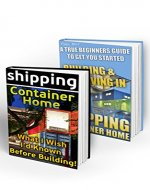 Shipping Container Home BOX SET 2 IN 1: What I Wish I'd Known Before Building! A True Beginner's Guide With 50+ DIY Household Hacks!: (Tiny House Living, ... construction, shipping container designs) - Book Cover