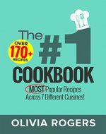 The #1 Cookbook: Over 170+ of the MOST Popular Recipes Across 7 Different Cuisines! (Breakfast, Lunch & Dinner) - Book Cover