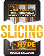 Slicing the Hype: A Simple Formula for Finding Great Nonfiction e-Books - Book Cover