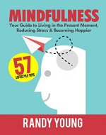 Mindfulness (2nd Edition): 6-Week Guide to Living in the Present...