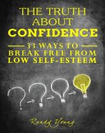 Confidence: 33 Ways To Break Free From Low Self-Esteem - Book Cover