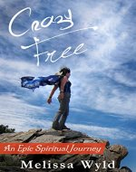 Crazy Free: An Epic Spiritual Journey - Book Cover
