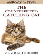 The Counterfeiter-Catching Cat: A Beatrice Young Cozy Cat Mystery - Book Cover