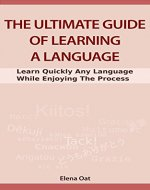 The Ultimate Guide Of Learning A Language: Learn Quickly Any Language While Enjoying The Process (Learn Languages Fast, Study Smart, Effective Learning) - Book Cover