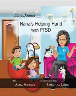 Nana's Helping Hands with PTSD: A Unique Nurturing Perspective to Empowering Children Against a Life-Altering Impact (Nana Knows) - Book Cover