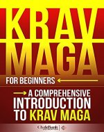 Krav Maga for Beginners: A Comprehensive Introduction to Krav Maga (Krav Maga, Krav Maga Training, Krav Maga History) - Book Cover