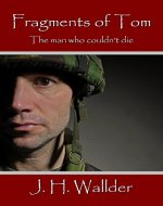 Fragments of Tom: The man who couldn't die - Book Cover