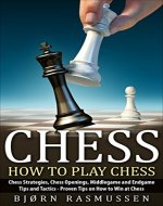 Chess: How to Play Chess: Chess Strategies, Chess Openings, Middlegame and Endgame Tips and Tactics - Proven Tips on How to Win at Chess - Book Cover