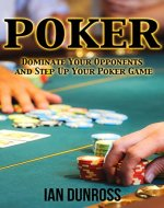 Poker: Dominate Your Opponents and Step Up Your Poker Game (Poker, Poker for Beginners) - Book Cover