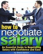 How to Negotiate Salary: An Essential Guide to Negotiating Salary with Confidence and Ease - Book Cover