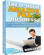 The Beginner's Complete Guide to Start Your Own Amazon FBA Business: The 4-hour Amazon FBA Business Books Bundle 1-2 - Book Cover
