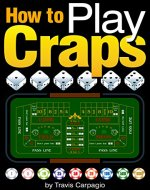 How to Play Craps: A Beginner's Essential Guide to Learn How to Play Craps and Win at the Casino - Book Cover