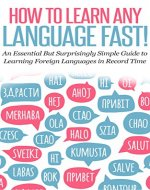 LANGUAGE: HOW TO LEARN ANY LANGUAGE FAST! An Essential But Surprisingly Simple Guide to Learning Foreign Languages in Record Time: fluent, test preparation, ... instruction, learn foreign language Book 1) - Book Cover