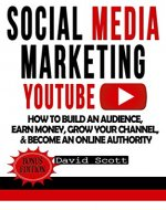 Social Media Marketing: YouTube: How to Build an Audience, Earn Money, Grow Your Channel, & Become an Online Authority (Youtube Video Marketing, Youtube ... Online, Social Media Marketing Strategy) - Book Cover