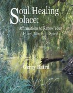 Soul Healing Solace: Affirmations to Renew Your Heart, Mind and Spirit - Book Cover