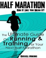 Half Marathon: Run It Like You Mean It: The Ultimate Guide On Running & Training For Your Next Half-Marathon - Book Cover