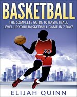 Basketball: The Complete Guide To Basketball - Level Up Your Basketball Game In 7 Days - Book Cover