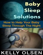 Baby Sleep Solution: How to Help Your Baby Sleep Through The Night Within 7 Days - Book Cover