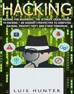 Hacking: Hacking For Beginners - The Ultimate Crash Course To Hacking - An Insider's Perspective To: Computer Hacking, Identify Theft, And Cyber Terrorism - Book Cover