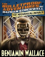 The Mechanical Menace (The Bulletproof Adventures of Damian Stockwell Book 3) - Book Cover