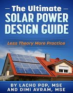 The Ultimate Solar Power Design Guide: Less Theory More Practice (The Missing Guide For Proven Simple Fast Sizing Of Solar Electricity Systems For Your Home or Business) - Book Cover