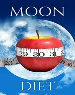 Moon Diet: A Step by Step Guide for Beginners, Lose Weight and Detoxify Your Body: Lunar Diet, Werewolf Diet (Moon Diet, Werewolf Diet, Lunar Diet, Dieting) - Book Cover
