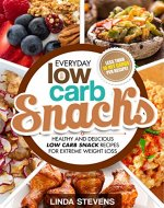 Low Carb Snacks: Healthy and Delicious Low Carb Snack Recipes For Extreme Weight Loss (Low Carb Living Book 6) - Book Cover
