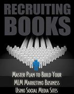 MLM: Recruiting Books: Network Marketing: Marketing and Sales Master Plan to Build Your Multilevel Marketing Business Using Social Media Sites for Your ... Recruiting, Network Marketing for Facebook) - Book Cover