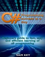 C#: Programming Success in a Day: Beginners guide to fast, easy and efficient learning of C# programming (C#, C# Programming, C++ Programming, C++, C, C Programming, C# Language, C# Guide, C# Coding) - Book Cover