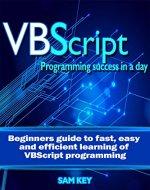 VBScript: Programming Success in a Day: Beginner's Guide to Fast, Easy and Efficient Learning of VBScript Programming (VBScript, ADA, ASP.NET, C#, ADA ... ASP.NET Programming, Programming, C++, C) - Book Cover