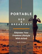 Portable Bed & Breakfast: Empower Your Freedom Lifestyle With Airbnb - Book Cover