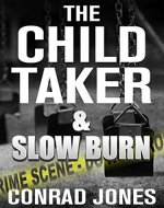 The Child Taker & Slow Burn (Special Edition 'Unputdownable'): 2 Nail Biting Thrillers - Book Cover