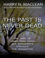 The Past is Never Dead: The Trial of James Ford Seale and Mississippi's Struggle for Redemption - Book Cover